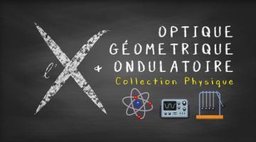 Collection Physique : 4- Optique géométrique et ondulatoire