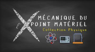 Collection Physique : 2- Mécanique du point matériel
