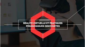 Réalité Virtuelle et pratiques pédagogiques innovantes