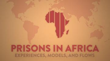 Prisons in Africa: Experiences, Models, and Flows