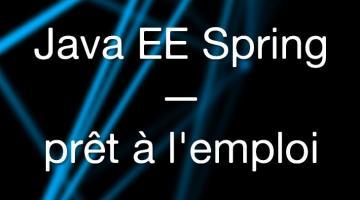 Java EE Spring prêt à l'emploi
