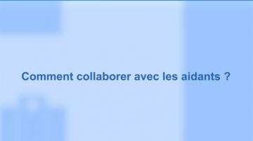 Collaborer entre professionnels et aidants