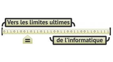 Vers les limites ultimes de l'informatique