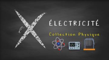 Collection Physique : 1- Électricité