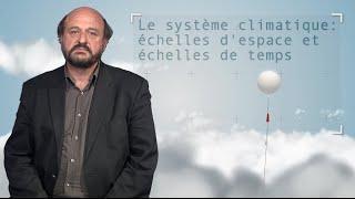 Le système climatique : échelles d'espace et échelles de temps