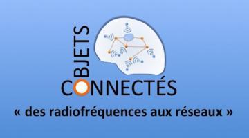 Objets connectés : des radiofréquences aux réseaux