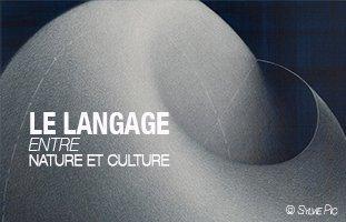 Le langage entre nature et culture