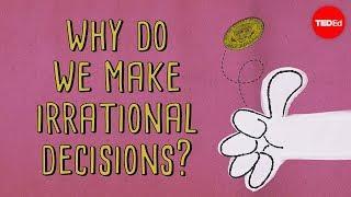 Pourquoi prenons-nous des décisions irrationnelles ?
