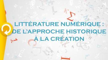 Littérature numérique : de l'approche historique à la création