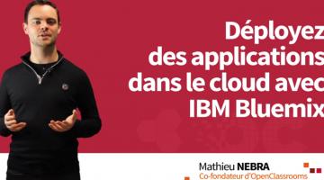 Déployez des applications dans le cloud avec IBM Bluemix