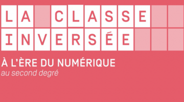 La classe inversée à l'ère du numérique - 2d degré