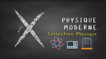 Collection Physique : 5- Physique moderne