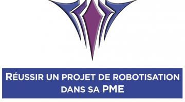 Réussir un projet de robotisation dans sa PME