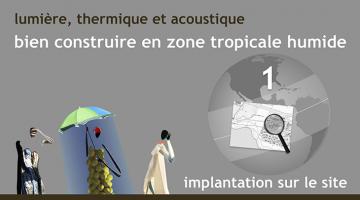 Lumière, thermique et acoustique : Bien construire en zone tropicale humide - Partie 1 : Implantation sur site
