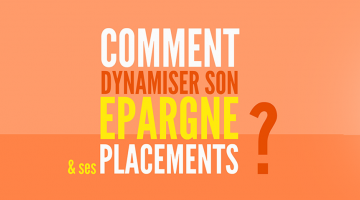 Dynamiser son épargne et ses placements