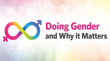 Doing Gender and Why it Matters
