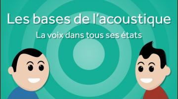 Les bases de l'acoustique : la voix dans tous ses états