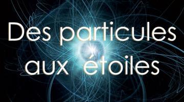 Des particules aux étoiles