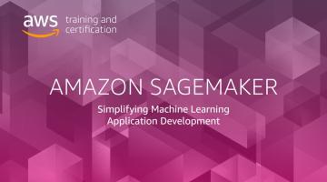 Amazon SageMaker: Simplifying Machine Learning Application Development