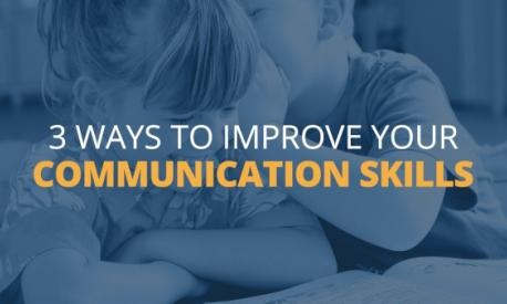 3 Ways to Improve Your Communication Skills